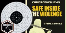 Bookshots: 'Safe Inside the Violence' by Christopher Irvin