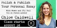 Polish & Publish Your Personal Essay with Chloe Caldwell