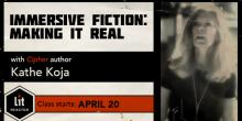 Immersive Fiction: Making It Real with Kathe Koja