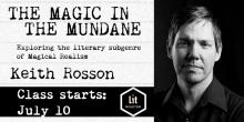 The Magic in the Mundane with Keith Rosson - July 2018