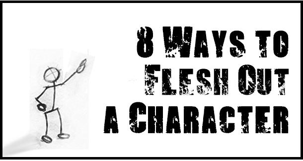 8 Ways to Flesh Out a Character | LitReactor