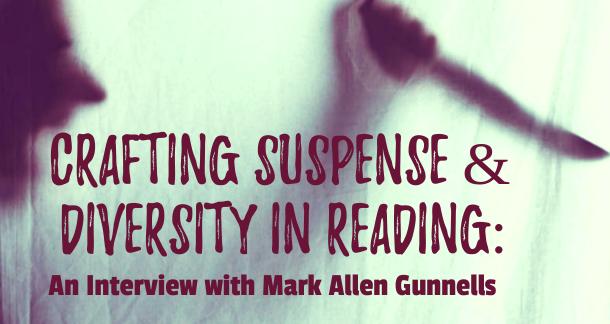 Mark Allen Gunnells on Crafting Suspense & Diversity in Reading