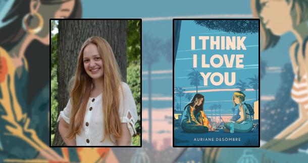 """Auriane Desombre, Author of """"I Think I Love You"""""""