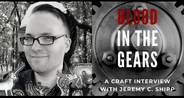 Blood in the Gears: A Craft Interview with Jeremy C. Shipp