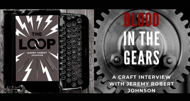 "Blood in the Gears: Jeremy Robert Johnson on ""The Loop"" & the Craft of Writing"