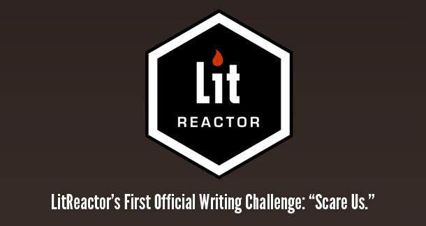 """LitReactor's First Official Writing Challenge: """"Scare Us"""""""