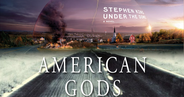 American Gods and Under the Dome