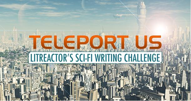 'Teleport Us' - LitReactor's Second Writing Challenge