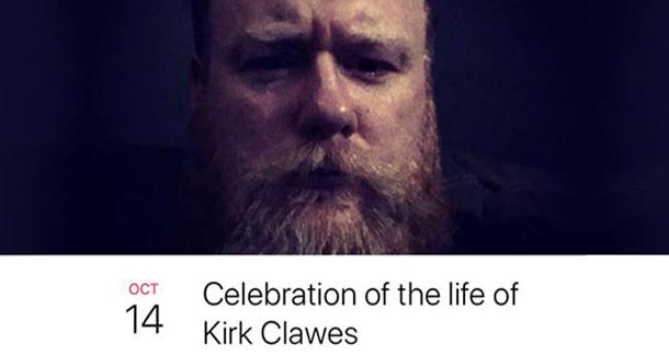 A Celebration of the Life of Kirk Clawes - October 14th