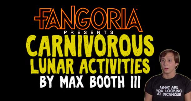 "FANGORIA PRESENTS: ""CARNIVOROUS LUNAR ACTIVITIES"" by Max Booth III"