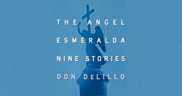 """""""The Angel Esmeralda"""" by Don Delillo"""