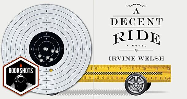 Bookshots: 'A Decent Ride' by Irvine Welsh