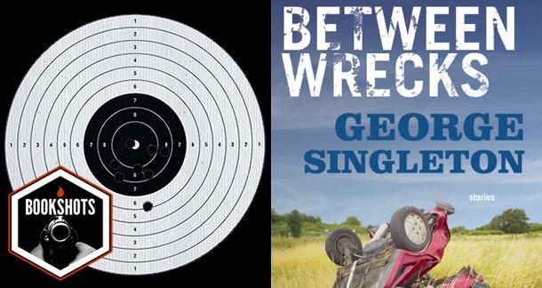 Bookshots: 'Between Wrecks' by George Singleton