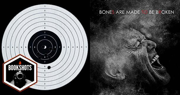 Bookshots: 'Bones Are Made To Be Broken' By Paul Michael Anderson