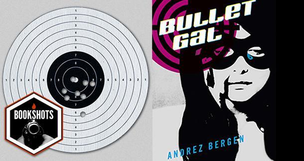Bookshots: 'Bullet Gal' by Andrez Bergen