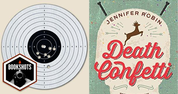 Bookshots: 'Death Confetti' by Jennifer Robin