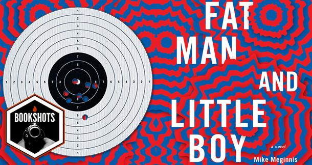 Bookshots: 'Fat Man and Little Boy' by Mike Meginnis