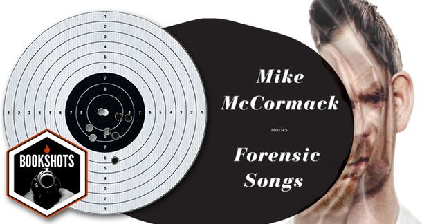 Bookshots: 'Forensic Songs' by Mike McCormack