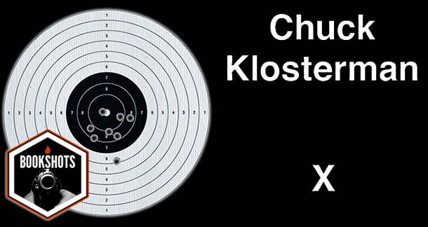 Bookshots: 'Chuck Klosterman X' by Chuck Klosterman
