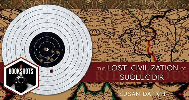 Bookshots: 'The Lost Civilization of Suolucidir' by Susan Daitch