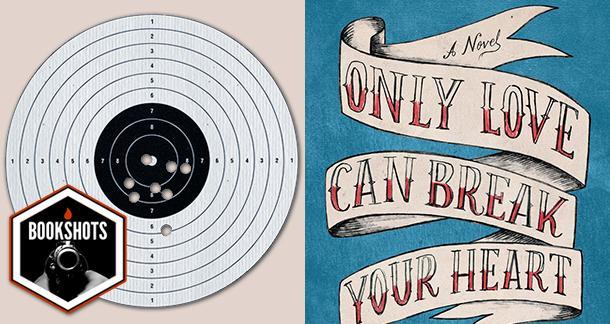 Bookshots: 'Only Love Can Break Your Heart' by Ed Tarkington