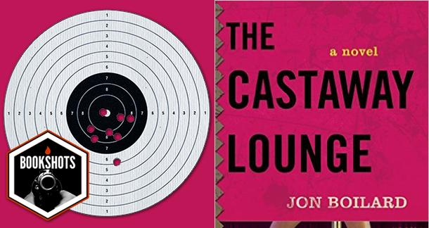 Bookshots: 'The Castaway Lounge' by Jon Boilard