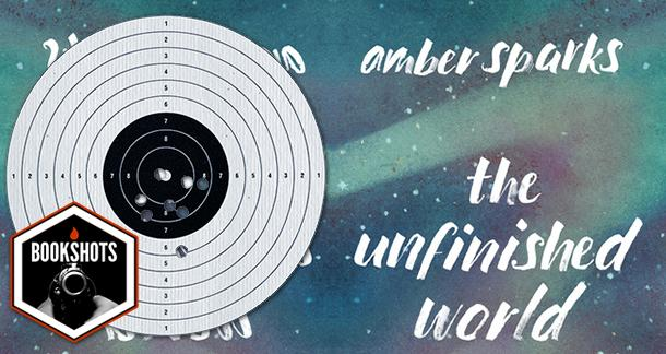 Bookshots: 'The Unfinished World' by Amber Sparks
