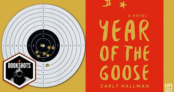 Bookshots: 'Year of the Goose' by Carly J. Hallman