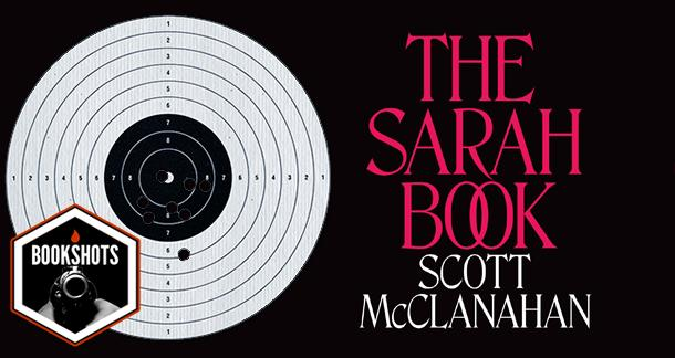 Bookshots: 'The Sarah Book' by Scott McClanahan