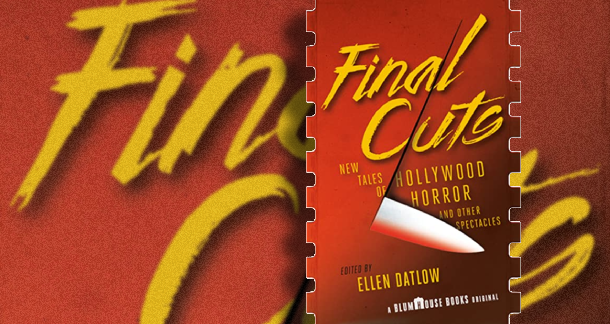 """Final Cuts: New Tales Of Hollywood Horror And Other Spectacles"" Edited By Ellen"