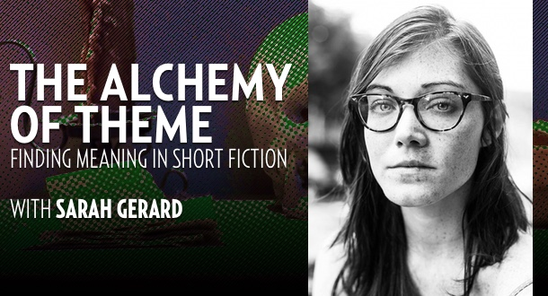 The Alchemy of Theme with Sarah Gerard