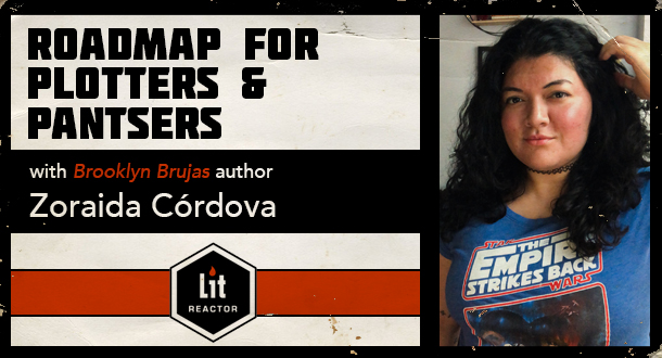 Roadmap for Plotters and Pantsers with Zoraida Cordova